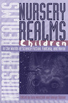 Nursery Realms: Children in the Worlds of Science Fiction, Fantasy, and Horror