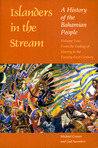 Islanders in the Stream: A History of the Bahamian People: Volume 2: From the Ending of Slavery to the Twenty-First Century