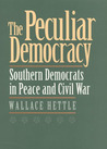 The Peculiar Democracy: Southern Democrats in Peace and Civil War