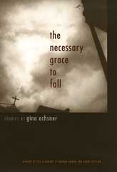 The Necessary Grace to Fall by Gina Ochsner