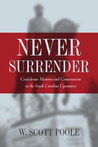 Never Surrender: Confederate Memory and Conservatism in the South Carolina Upcountry