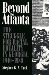 Beyond Atlanta: The Struggle for Racial Equality in Georgia, 1940-1980