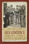 Jack London's Racial Lives: A Critical Biography