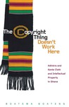 The Copyright Thing Doesn't Work Here: Adinkra and Kente Cloth and Intellectual Property in Ghana