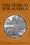 The Search for Mabila: The Decisive Battle between Hernando de Soto and Chief Tascalusa