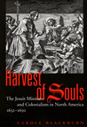 Harvest of Souls: The Jesuit Missions and Colonialism in North America, 1632-1650