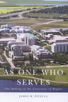 As One Who Serves: The Making of the University of Regina