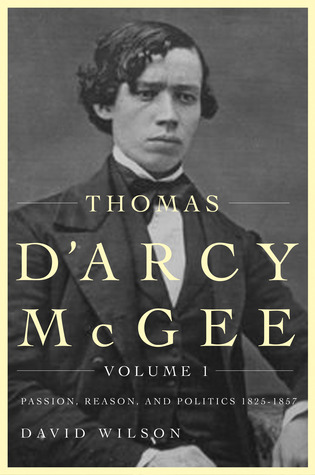 Thomas D'Arcy McGee, Volume 1 by David Wilson