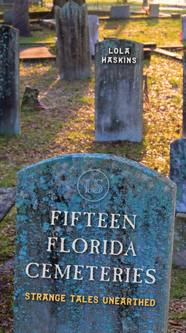Fifteen Florida Cemeteries by Lola Haskins