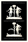 Sanctifying Misandry by Katherine K. Young