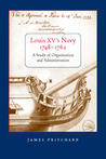 Louis XV's Navy, 1748-1762: A Study of Organization and Administration