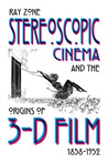 Stereoscopic Cinema & the Origins of 3-D Film, 1838-1952 by Ray Zone
