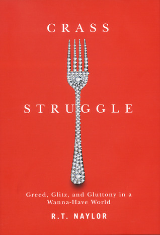 Crass Struggle: Greed, Glitz and Gluttony in a Wanna-Have World