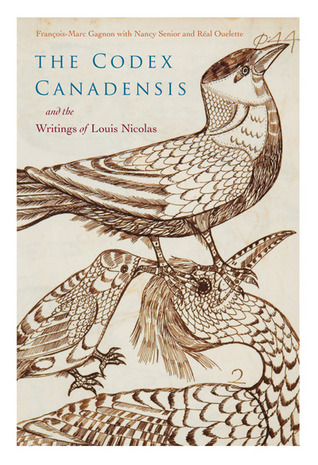 The Codex Canadensis and the Writings of Louis Nicolas: The Natural History of the New World, Histoire Naturelle des Indes Occidentales