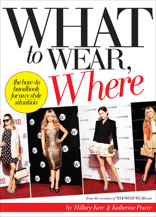 What to Wear, Where by Hillary Kerr