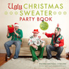 The Ugly Christmas Sweater Party Book: The Definitive Guide to Getting Your Ugly on, Including 100 of the World's Ugliest, Most Hilarious Sweaters