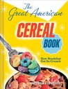 The Great American Cereal Book: From Apple Jacks to Wheaties