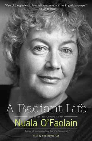 A Radiant Life: The Selected Journalism of Nuala O'Faolain