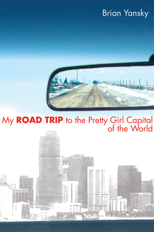 My Road Trip to the Pretty Girl Capital of the World by Brian Yansky
