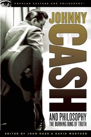Johnny Cash and Philosophy: The Burning Ring of Truth