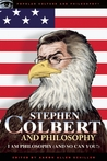 Stephen Colbert and Philosophy: I Am Philosophy (And So Can You!)
