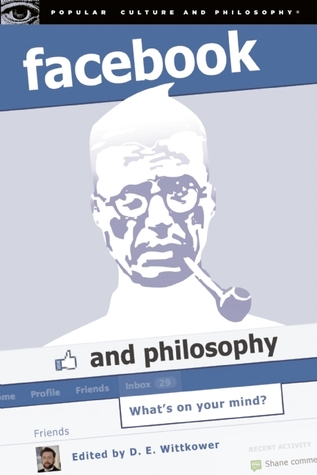 Facebook and Philosophy: What's on Your Mind? (Popular Culture and Philosophy #50)