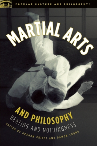 Download online for free Martial Arts and Philosophy: Beating and Nothingness (Popular Culture and Philosophy #53) ePub by Graham Priest, Damon  Young