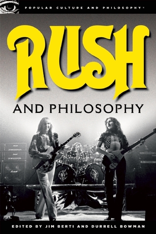 Rush and Philosophy: Heart and Mind United (Popular Culture and Philosophy #57)