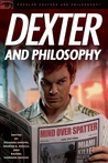 Dexter and Philosophy: Mind over Spatter