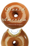 Glazed America: A History of the Doughnut