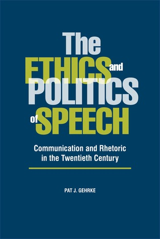 The Ethics and Politics of Speech: Communication and Rhetoric in the Twentieth Century