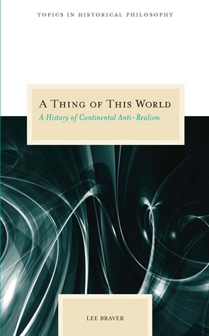 Download A Thing of This World: A History of Continental Anti-Realism by Lee Braver PDF