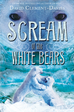 Scream of the White Bears by David Clement-Davies