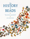 The History of Beads: From 100,000 B.C. to the Present, Revised and Expanded Edition