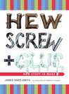 Hew, Screw, and Glue: How Stuff Is Made