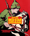 Red Star over Russia: A Visual History of the Soviet Union from the Revolution to the Death of Stalin