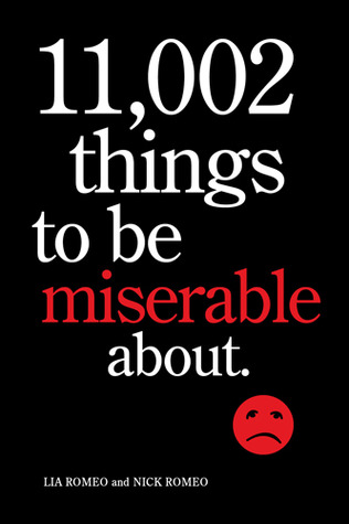 11,002 Things to Be Miserable About by Lia Romeo