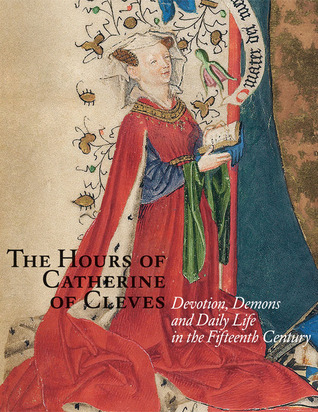 The Hours of Catherine of Cleves: Devotions, Demons and Daily Life in the Fifteenth Century