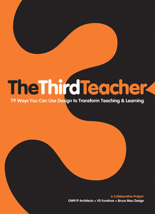The Third Teacher: 79 Ways You Can Use Design to Transform Teaching & Learning