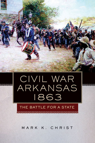 Civil War Arkansas, 1863 by Mark K. Christ