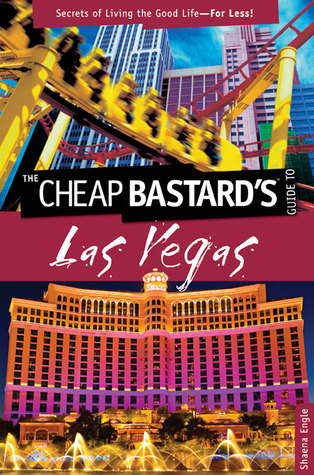The Cheap Bastard's Guide to Las Vegas by Shaena Engle