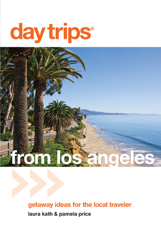 Day Trips® from Los Angeles: Getaway Ideas for the Local Traveler