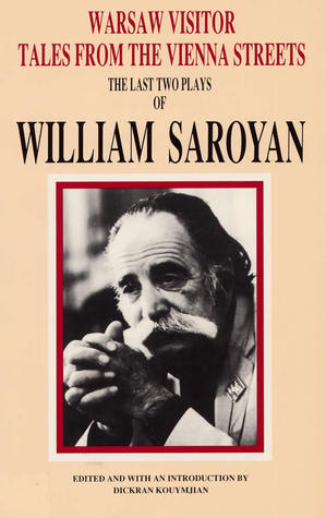 Warsaw Visitor, Tales from the Vienna Streets: The Last Two Plays of William Saroyan  by  William Saroyan