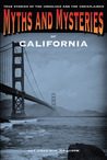 Myths and Mysteries of California: True Stories of the Unsolved and Unexplained