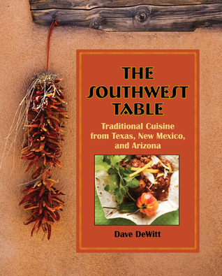 The Southwest Table: Traditional Cuisine from Texas, New Mexico, and Arizona