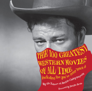 The 100 Greatest Western Movies of All Time: Including Five You