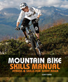 The Mountain Bike Skills Manual: Fitness and Skills for Every Rider
