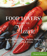 Food Lovers' Guide to® Maine: Best Local Specialties, Markets, Recipes, Restaurants & Events