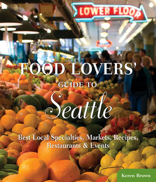 Food Lovers' Guide to® Seattle by Keren Brown