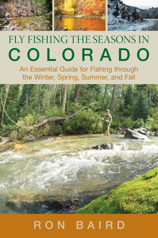 Fly Fishing the Seasons in Colorado by Ron Baird